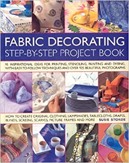 The Fabric Decorating Project Book: 100 Inspirational Ideas
