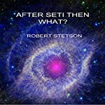 After SETI, Then What | Robert Stetson