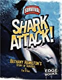 Shark Attack!: Bethany Hamilton's Story of Survival (True Tales of Survival)