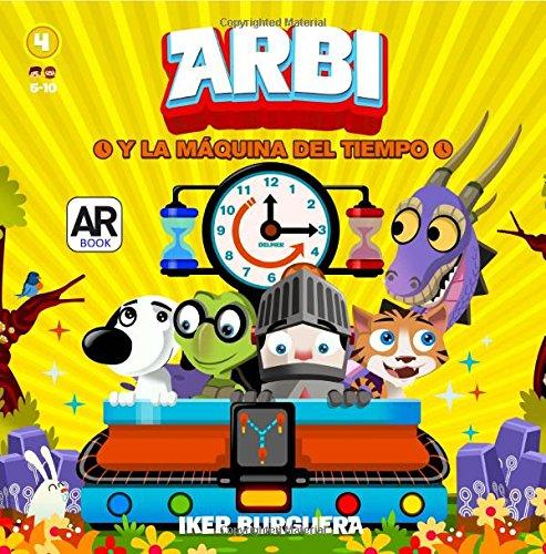 ARBI y la maquina del tiempo - Realidad Aumentada (Spanish Edition) [Iker Burguera] (Tapa Blanda)
