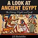 A Look at Ancient Egypt: The History, Myths and Gods | J.D. Rockefeller