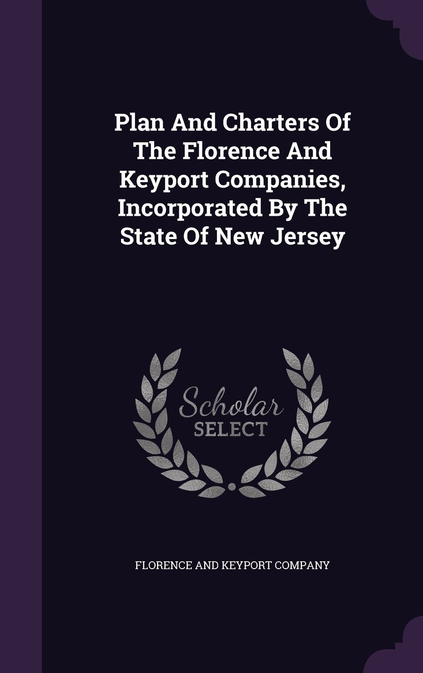 Plan and Charters of the Florence and Keyport Companies, Incorporated by the State of New Jersey ebook