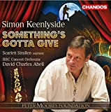Something's Gotta Give [David Charles Abell, Simon Keenlyside] [Chandos: CHAN 10838]