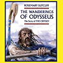 The Wanderings of Odysseus: The Story of The Odyssey Audiobook by Rosemary Sutcliff Narrated by Robert Glenister