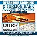 Offshore Banking & Foreign Bank Account Reporting (FBAR) Guide: Bank Smart, Stay Compliant, Avoid FBAR Penalties Audiobook by Curt Matsen Narrated by Phil Baker
