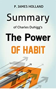 Summary: The Power Of Habit: Why We Do What We Do in Life and Business
