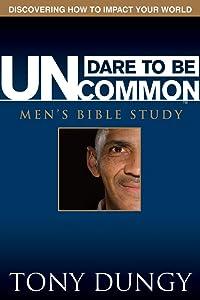 Dare to Be Uncommon: Men's Bible Study