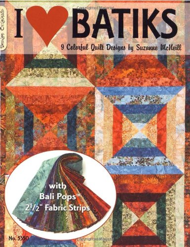 "I Love Batiks: 9 Colorful Quilt Designs With Bali Pops 2 1/2"""" Fabric Strips"