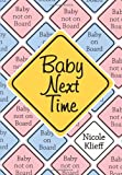 Baby Next Time, by Nicole Klieff. Publisher: AuthorHouse UK DS (August 19, 2008)