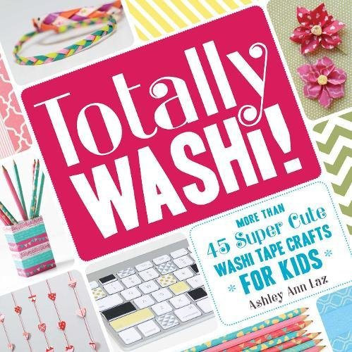 Totally Washi!: More Than 45 Super Cute Washi Tape Crafts for Kids by F+W Media (Image #3)