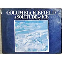 Columbia Icefield: A Solitude of Ice