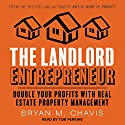 The Landlord Entrepreneur: Double Your Profits with Real Estate Property Management Audiobook by Bryan M. Chavis Narrated by Tom Perkins