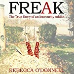 Freak: The True Story of an Insecurity Addict | Rebecca O'Donnell