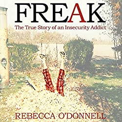 Freak: The True Story of an Insecurity Addict
