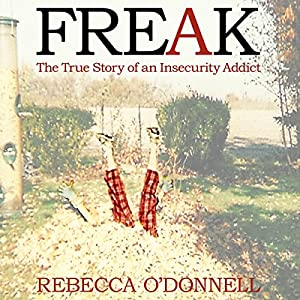 Freak: The True Story of an Insecurity Addict Audiobook