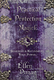 Practical Protection Magick: Guarding & Reclaiming Your Power