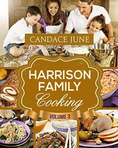 Harrison Family Cooking Volume 3 by [June, Candace]