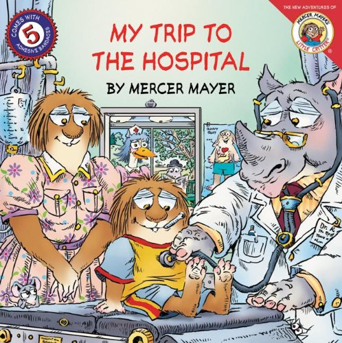 My Trip To The Hospital (Turtleback School & Library Binding Edition) (New Adventures of Mercer Mayer's Little Critter (Prebound))