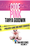 Code Pink (Dr. Tara Ross Series Volume 4)