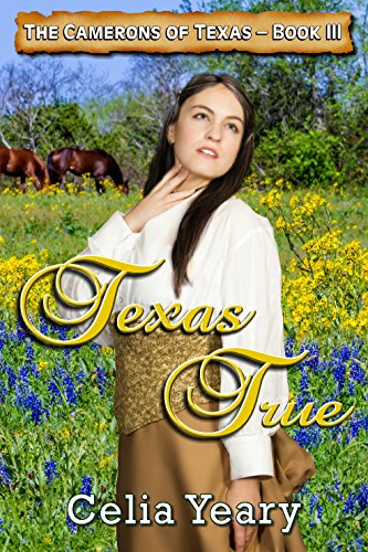 Book: Texas True (The Cameron Sisters) by Celia Yeary