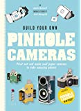 Build Your Own Pinhole Camera: A Complete Guide to Making your Own Camera and Taking Photographs