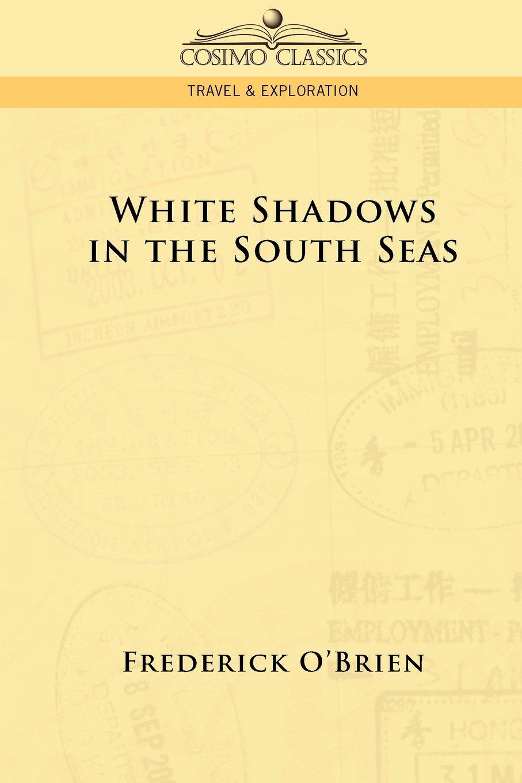 White Shadows In The South Seas: Frederick O'brien: 9781596058576:  Amazon: Books