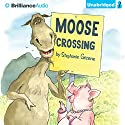 Moose Crossing Audiobook by Stephanie Greene Narrated by Patrick Lawlor