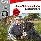 Le collier rouge   Livre audio Auteur(s) : Jean-Christophe Rufin Narrateur(s) : Jean-Christophe Rufin