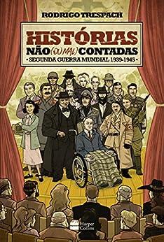 Histórias não (ou mal) contadas - Segunda Guerra Mundial por [Trespach, Rodrigo]