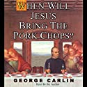 When Will Jesus Bring the Pork Chops? Audiobook by George Carlin Narrated by George Carlin
