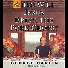 When Will Jesus Bring the Pork Chops?   Livre audio Auteur(s) : George Carlin Narrateur(s) : George Carlin