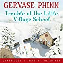 Trouble at the Little Village School Audiobook by Gervase Phinn Narrated by Gervase Phinn