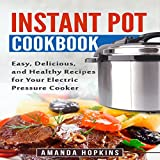 Instant Pot Cookbook: Easy, Delicious, and Healthy Recipes for Your Electric Pressure Cooker