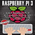 Raspberry Pi 3: Learn to Use Raspberry pi 3! An Introduction to Using with Python, Scratch, JavaScript and More Audiobook by Gary Mitnick Narrated by Sean Tivenan