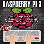 Raspberry Pi 3: Learn to Use Raspberry pi 3! An Introduction to Using with Python, Scratch, JavaScript and More | Gary Mitnick