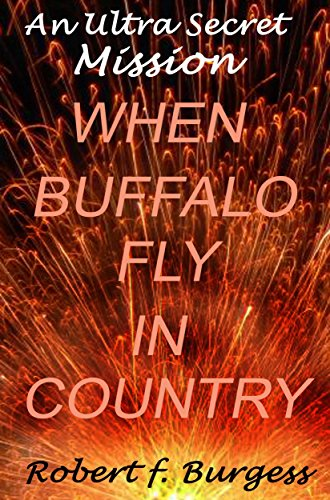 An Ultra Secret Mission: WHEN BUFFALO FLY IN COUNTRY