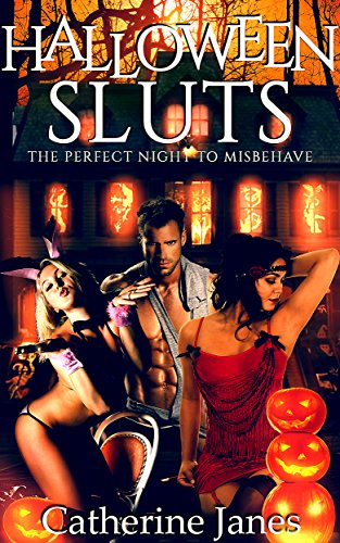Halloween Sluts: The perfect night to misbehave (Girls Gone Wild Book 2)