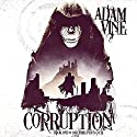Corruption Audiobook by Adam Vine Narrated by Kevin Meyer