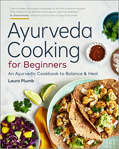 Ayurveda Cooking for Beginners: An Ayurvedic Cookbook to Balance and Heal cover