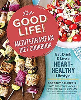 The Good Life! Mediterranean Diet Cookbook: Eat, Drink, and Live a Heart-Healthy Lifestyle by [Calimeris, Dorothy, Jones, Constance]