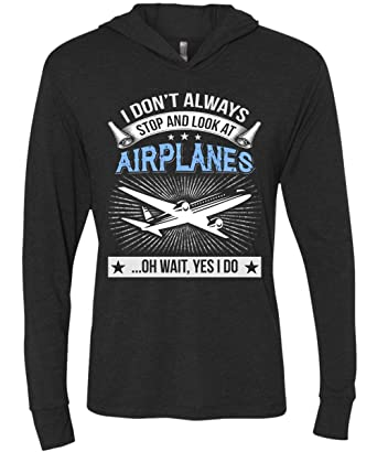 Amazon com: I Don't Always Stop and Look at Airplanes T