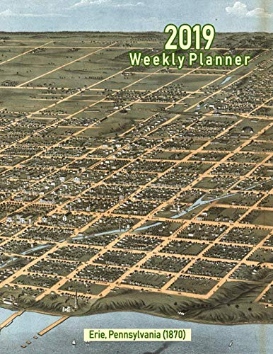 - 2019 Weekly Planner: Erie, Pennsylvania (1870): Vintage Panoramic Map Cover