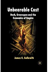 Unbearable Cost: Bush, Greenspan and the Economics of Empire Paperback