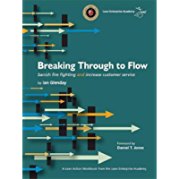Breaking Through to Flow: banish fire fighting and increase customer service