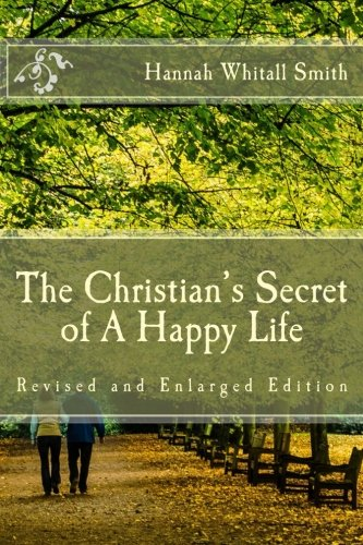 The Christian's Secret of A Happy Life (Revised and Enlarged Edition) pdf epub