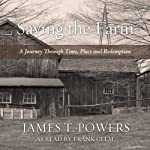 Saving the Farm: A Journey Through Time, Place, and Redemption | James T. Powers