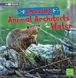 img - for Amazing Animal Architects of the Water: A 4D Book book / textbook / text book