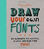 Draw Your Own Fonts: 30 alphabets to scribble, sketch, and make your own!
