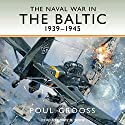 The Naval War in the Baltic: 1939-1945 Audiobook by Poul Grooss Narrated by Corey M. Snow