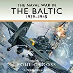 The Naval War in the Baltic: 1939-1945 | Poul Grooss